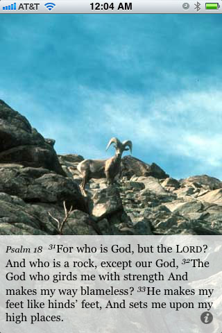 Psalm 18:31 For who is God, but the LORD? And who is a rock, except our God, 32 The God who girds me with strength And makes my way blameless? 33 He makes my feet like hinds' feet, And sets me upon my high places.