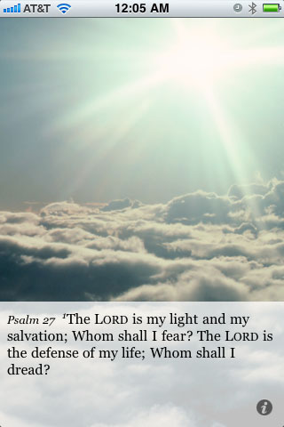 Psalm 27:1 The LORD is my light and my salvation; Whom shall I fear? The LORD is the defense of my life; Whom shall I dread?