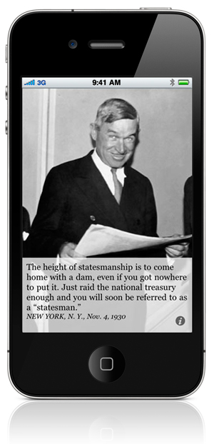 """The height of statesmanship is to come home with a dam, even if you got nowhere to put it. Just raid the national treasury enough and you will soon be referred to as a """"statesman."""" NEW YORK, N. Y., Nov. 4, 1930"""